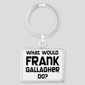 What Would Frank Gallagher Do Landscape Keychain