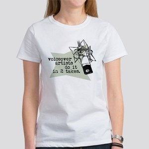 VO artists do it in 2 takes Women's T-Shirt