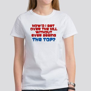 Howd I Get Over The Hill Women's T-Shirt