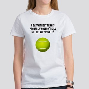 Tennis Quotes Funny Women\'s T-Shirts - CafePress