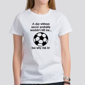 Funny Soccer Quotes Women\'s T-Shirts - CafePress