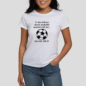 70360e0e Funny Soccer Quotes Women's T-Shirts - CafePress