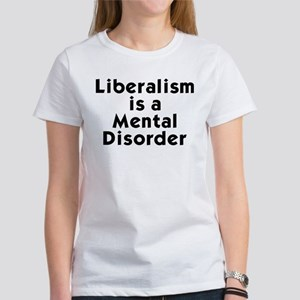 Liberalism is a Mental Disorder Women's T-Shirt