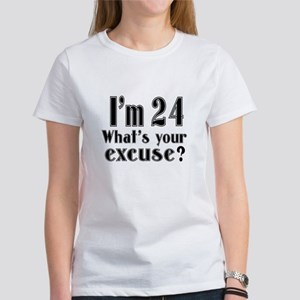 I'm 24 What is your excuse? Women's T-Shirt