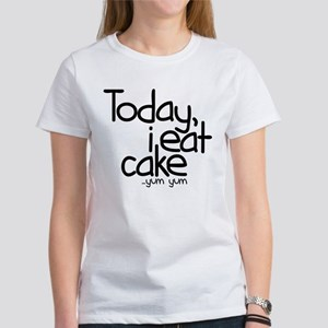 Today I Eat Cake Women's T-Shirt