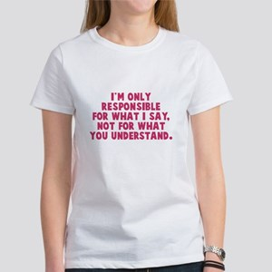 Responsible for what I say Women's T-Shirt