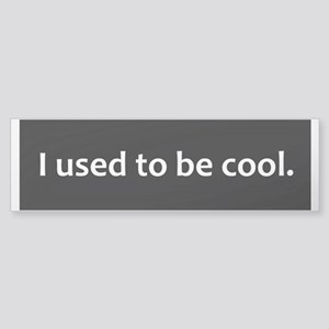I Used To Be Cool window decal Bumper Sticker