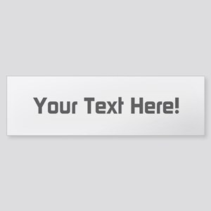 Your Text (bumper) Bumper Sticker