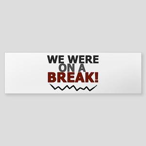 'We Were On A Break!' Sticker (Bumper)