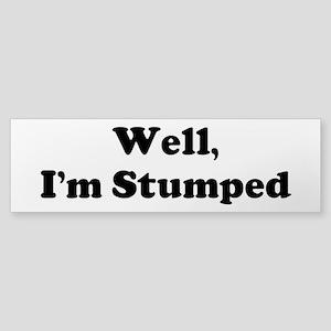 Im Stumped Bumper Sticker