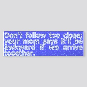 Don't follow too close -- Sticker (Bumper)