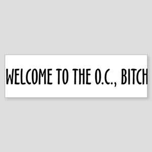 """Welcome to the O.C., Bitch"" Bumper Sticker"