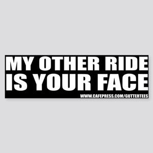 My Other Ride Is Your Face Bumper Bumper Sticker
