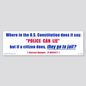 How come Police can lie Bumper Sticker