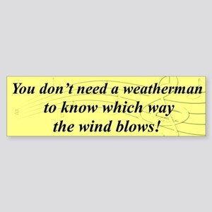 """Don't Need a Weatherman"" Bumper Sticker"