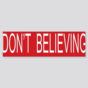 Dont STOP Believing Bumper Sticker