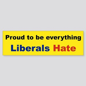 proud to be everything liberal hate Bumper Sticker