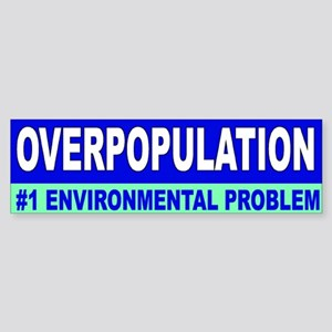 overpopulation... Bumper Sticker