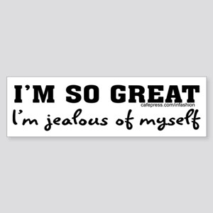 I'm so great! Bumper Sticker