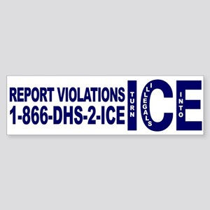 REPORT VIOLATIONS TO ICE - Bumper Sticker