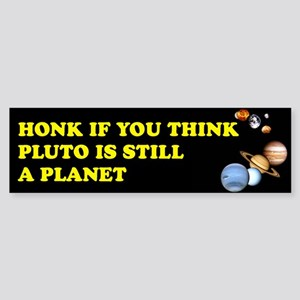 Honk If You Think Pluto Is St Bumper Sticker