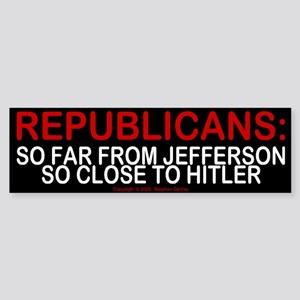 Republicans: so close to hitler - Bumper Sticker