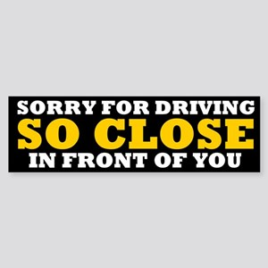 Driving So Close in Front of You Bumper Sticker
