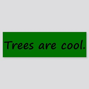 Trees are cool Bumper Sticker