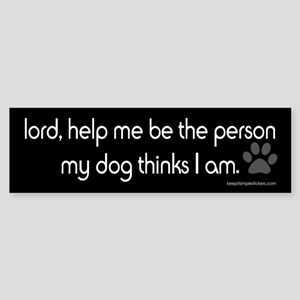 Lord Help Me...Funny Dog Stic Bumper Sticker