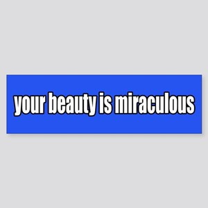 Your Beauty is Miraculous Bumper Sticker