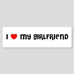 I LOVE MY GIRLFRIEND Bumper Sticker