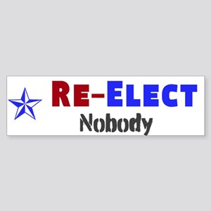 Re-Elect Nobody - (bumper) Bumper Sticker