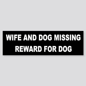 Wife & Dog Missing... Bumper Sticker