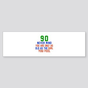 90 Never Mind Birthday Sticker (Bumper)