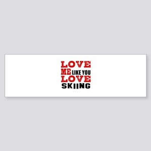 Love Me Like You Love Skiing Sticker (Bumper)