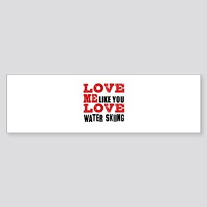 Love Me Like You Love Water Skiin Sticker (Bumper)