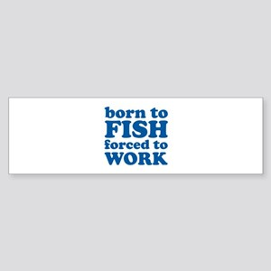 Born To Fish Forced To Work Sticker (Bumper)