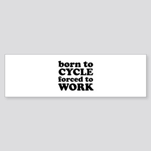 Born To Cycle Forced To Work Sticker (Bumper)