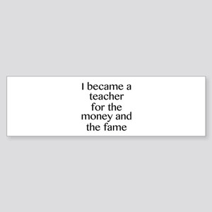 I Became A Teacher For The Money And The Fame Stic