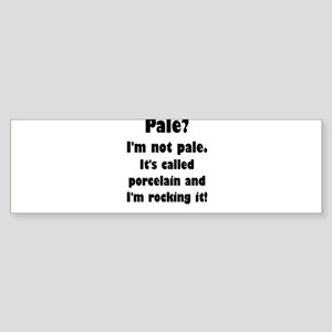 Pale? I'm Not Pale. Bumper Sticker