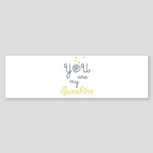 you are my sunshine Bumper Sticker