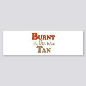Burnt is the new Tan Bumper Sticker