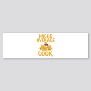 Nacho Average Cook sHirt Bumper Sticker