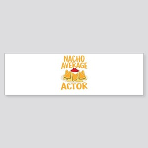 Nacho Average Actor Shirt Bumper Sticker