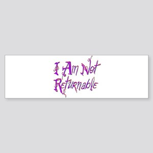 I Am Not Returnable Bumper Sticker