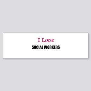 I Love SOCIAL WORKERS Bumper Sticker