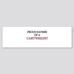 Proud Father Of A CARTWRIGHT Bumper Sticker