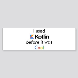 Before Kotlin was Cool Bumper Sticker