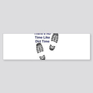 No Time Like Dirt Time Bumper Sticker