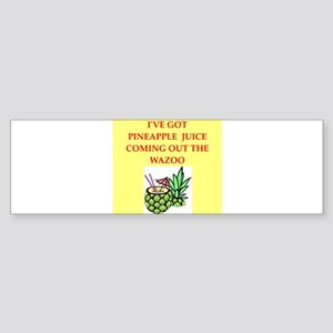 pineapple juice Bumper Sticker